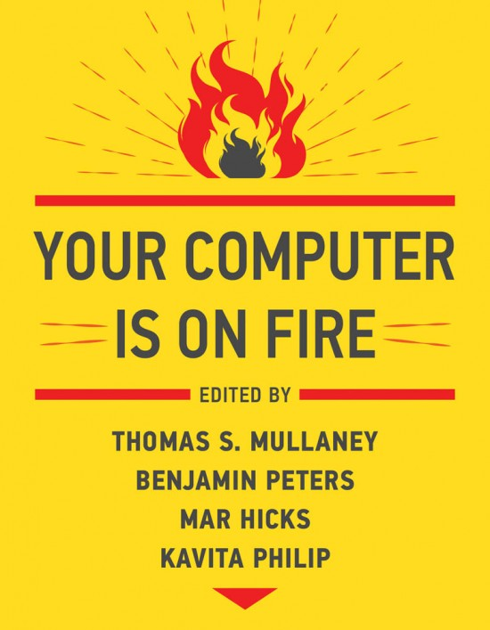 Your Computer Is on Fire (2021, MIT Press)