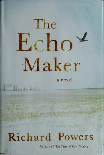 The Echo Maker (2006, Farrar, Straus and Giroux)