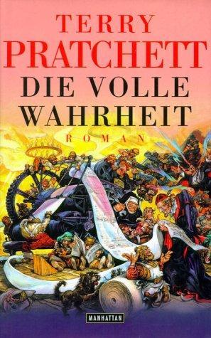 Die volle Wahrheit. Ein weiteres Abenteuer von der bizarren Scheibenwelt. (Hardcover, German language, 2001, Goldmann)
