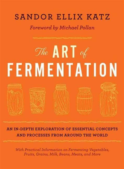 The Art of Fermentation (2012, Chelsea Green Publishing)