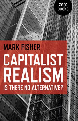 Capitalist Realism (2009, Zero Books)