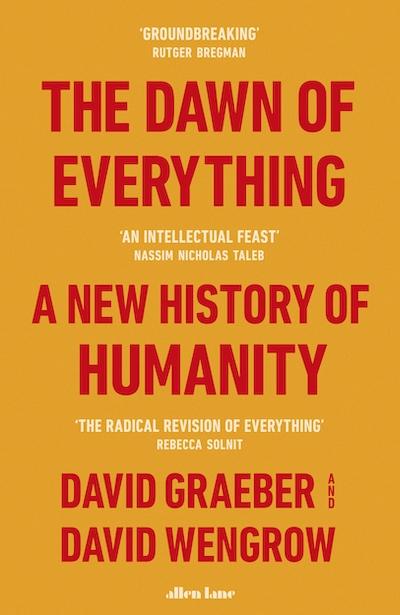 The dawn of everything (2022, Allen Lane)