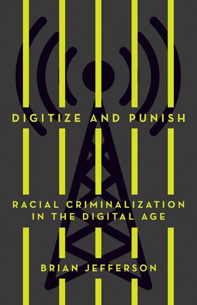 Digitize and Punish (2020, University of Minnesota Press)