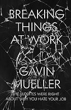 Breaking Things at Work (2021, Verso Books)
