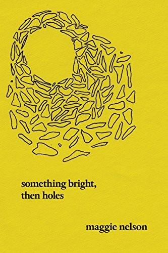 Something Bright, Then Holes (paperback, 2018, Soft Skull Press)