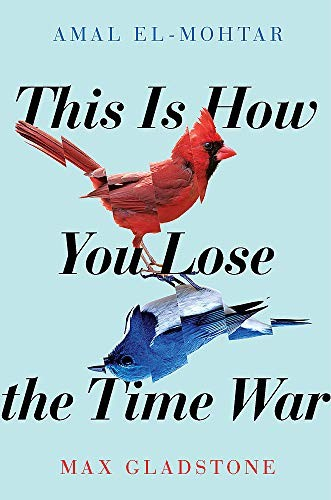 This is How You Lose the Time War (2019, Jo Fletcher Books)