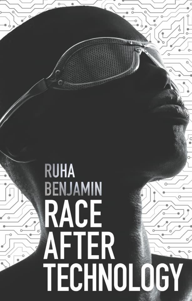 Race after Technology (2019, Polity Press)