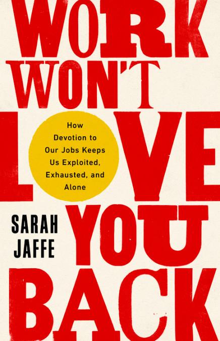 Work Won't Love You Back (2021, PublicAffairs)